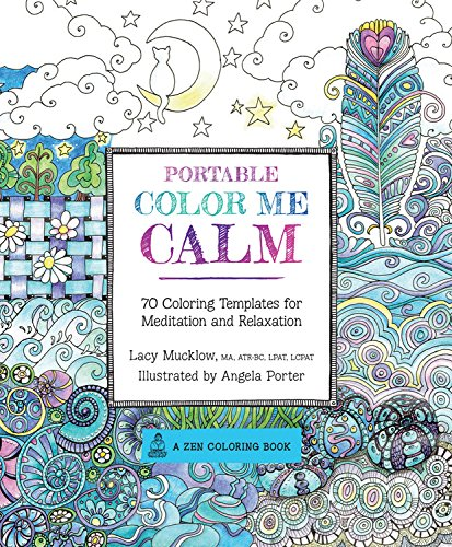 Portable Color Me Calm: 70 Coloring Templates for Meditation and Relaxation (Zen Coloring Book) por Lacy Mucklow