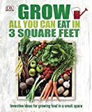 You don't need an allotment to grow your own, Grow All You Can Eat in Three Square Feet      Grow All You Can Eat in Three Square Feet innovative guide to maximizing even the smallest of gardening space so you can grow delicious fruit and veg...