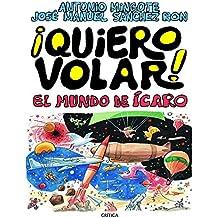 ¡Quiero Volar!: El mundo de Ícaro (Fuera de Colección)