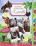 I cavalli. Scopro la natura. Con adesivi. Ediz. illustrata
