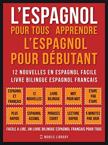 L'Espagnol Pour Tous - apprendre l'espagnol pour débutant: 12 nouvelles en espagnol facile, un livre bilingue espagnol francais