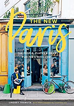 The New Paris: The People, Places & Ideas Fueling a Movement by [Tramuta, Lindsey]