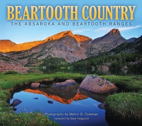 Beartooth Country: The Absaroka and Beartooth Ranges by photography by Mervin D. Coleman (2012-07-31)