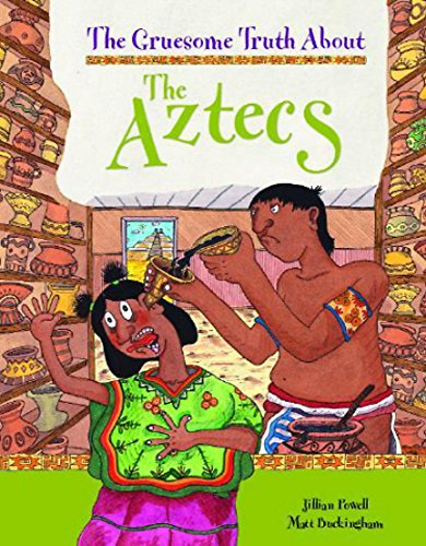 The Gruesome Truth About: The Aztecs PDF Books