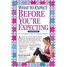 What to Expect Before You're Expecting: The Complete Guide to Getting Pregnant (English Edition)