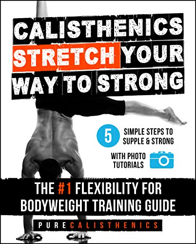 Calisthenics: STRETCH Your Way to STRONG: The #1 Flexibility for Bodyweight Training Guide (English Edition) por Pure Calisthenics