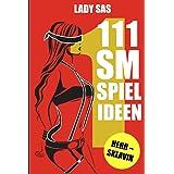 111 SM Spielideen Herr – Sklavin (German Edition)