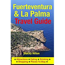 Fuerteventura & La Palma Travel Guide: Attractions, Eating, Drinking, Shopping & Places To Stay (English Edition)