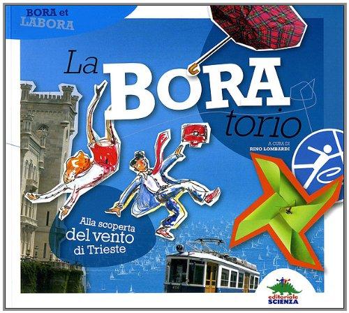 La-Bora-torio. Alla scoperta del vento di Trieste. Ediz. illustrata (Fuori collana)