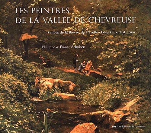 Les peintres de la vallée de Chevreuse : Vallées de la Bièvre, de l'Yvette et des Vaux-de-Cernay par Philippe Schubert, France Schubert