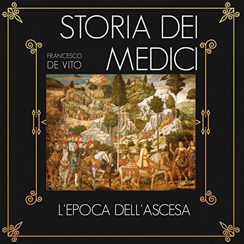 L'epoca dell'ascesa (Storia dei Medici 1)  Audiolibri