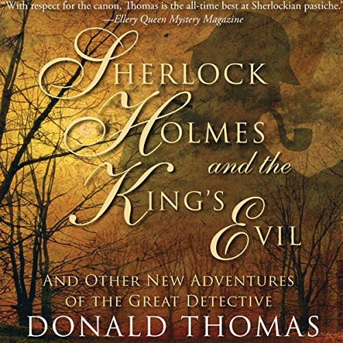 Sherlock Holmes and the King's Evil: And Other New Adventures of the Great Detective (Unabridged)