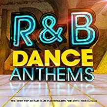 R & B Dance Anthems - The Best Top 40 Rnb Club Floorfillers for 2015 (R and B Edition)