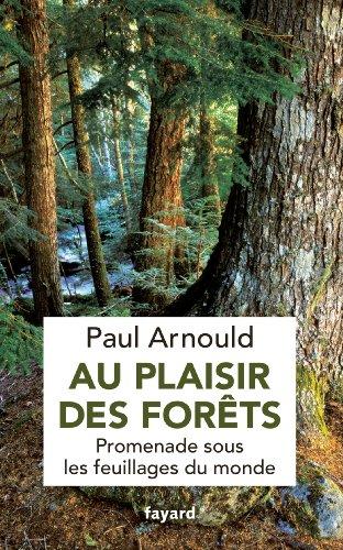 Au plaisir des forêts: Promenade sous les feuillages du monde