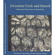 Zwischen Gotik und Barock: Spuren der Renaissance in Regensburg (Regensburger Herbstsymposion für Kunst, Geschichte und Denkmalpflege 2011)