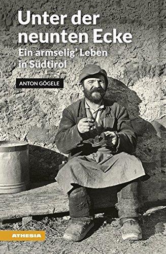 Unter der neunten Ecke: Ein armselig' Leben in Südtirol (Landleben / Erinnerungen)