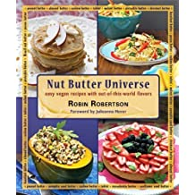 Nut Butter Universe: Easy Vegan Recipes with Out-Of-This-World Flavors by Robin Robertson (2013-02-12)