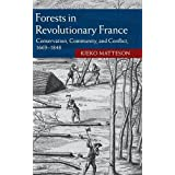 Forests in Revolutionary France: Conservation, Community, and Conflict, 1669–1848