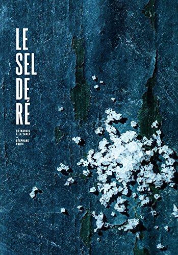 Le sel de ré, du marais à la table par Stephane Bahic