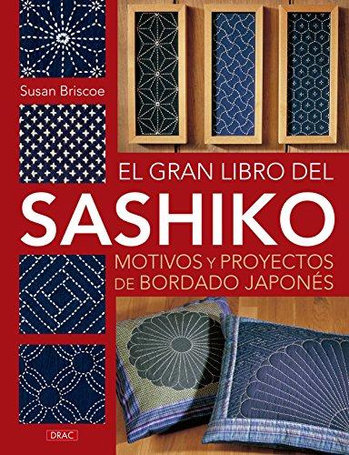 El Gran Libro Del Sashiko. Motivos Y Proyectos De Bordado Japonés por Susan Briscoe