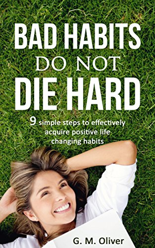 Bad Habits Do Not Die Hard: 9 Simple Steps to effectively acquire Positive Life Changing Habits (English Edition) - Gm Corpo