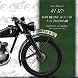 RT 125 - Das kleine Wunder aus Zschopau - 9. überarb. Aufl.: Geschichte und Technik der RT-Motorräder