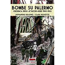 Bombe su Palermo: Cronaca degli attachi aerei 1940-1943 (Italia Storica Ebook Vol. 32) (Italian Edition)