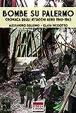 Bombe su Palermo: Cronaca degli attachi aerei 1940-1943 (Italia Storica Ebook Vol. 32)
