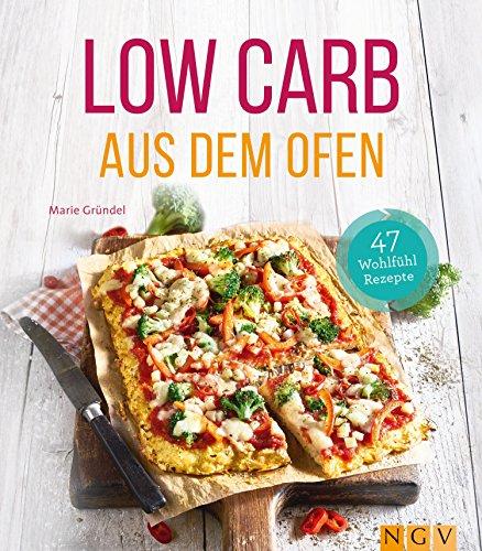 Low Carb aus dem Ofen: 47 Wohlfühlrezepte