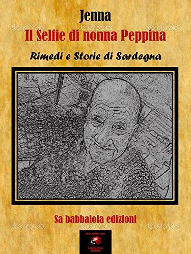 Il Selfie di nonna Peppina: Rimedi e storie di Sardegna