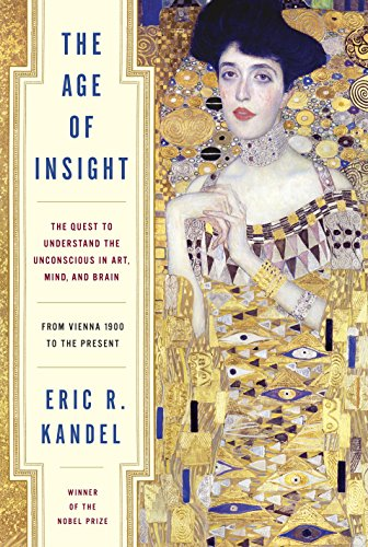 The Age of Insight: The Quest to Understand the Unconscious in Art, Mind, and Brain, from Vienna 1900 to the Present par Eric Kandel