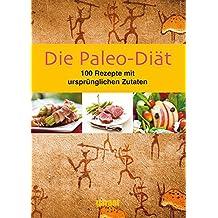 Die Paleo-Diät 100 Rezepte