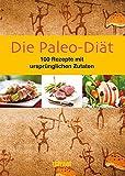 Die Paleo-Diät 100 Rezepte - _