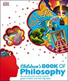 Children's Book of Philosophy: An Introduction to the World's Greatest Thinkers and their Big Ideas (English Edition)