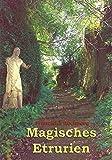 Magisches Etrurien: Liebeserklärung an ein unbekanntes Italien - Franziska Rechperg