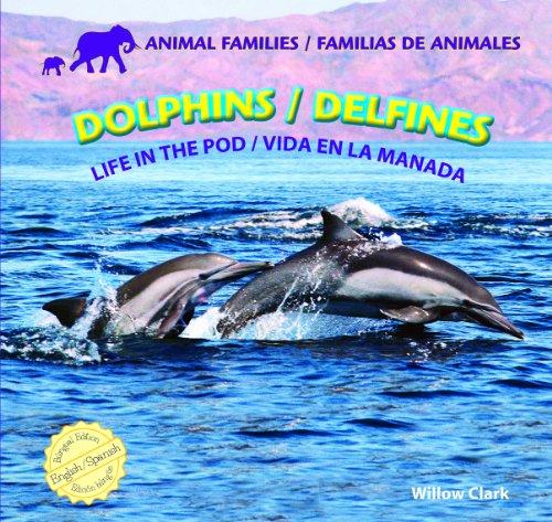 Dolphins / Delfines: Life in the Pod / Vida En La Manada (Animal Families / Familias De Animales) por Willow Clark