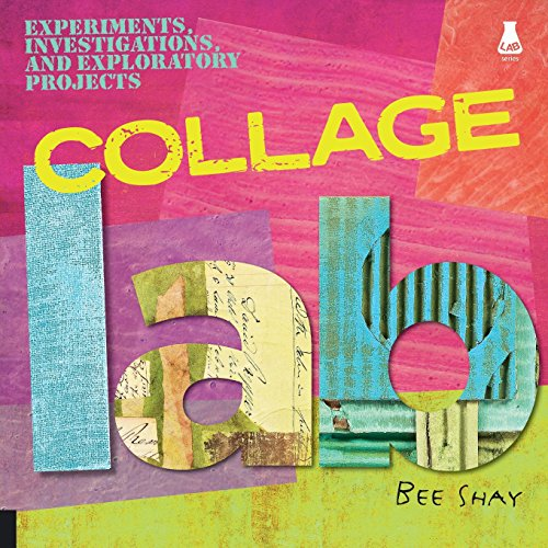 Collage Lab: Experiments, Investigations and Exploratory Projects (Lab (Quarry Books)) por Bee Shay