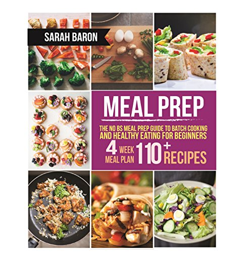 Meal Prep: The No BS Meal Prep Guide to Batch Cooking and Healthy Eating for Beginners – Meal Prep, Grab and Go (Meal Prep Cookbook) (English Edition) por Sarah Baron