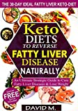 Keto-Diets To Reverse Fatty Liver Disease Naturally: An Ultimate Strategic Guide To Cure Fatty Liver Disease And Lose Weight In 30 Days (English Edition)