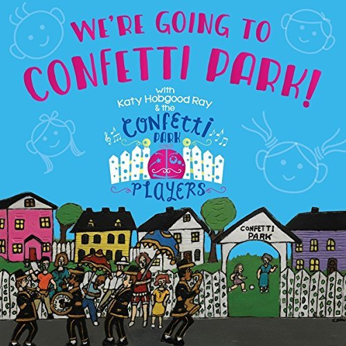 We're Going to Confetti Park by Katy Hobgood Ray (2013-08-03)