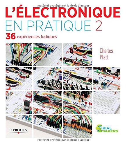 L'électronique en pratique, tome 2 : 36 expériences ludiques, volume 2 par Charles Platt