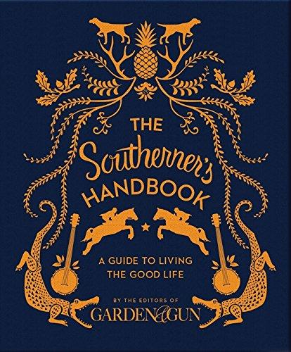 The Southerner's Handbook: A Guide to Living the Good Life (Garden & Gun Books, Band 1)