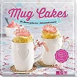 Mug Cakes: Im Becher gebacken - blitzschnell serviert. Schnelle Kuchen für Mikrowelle und Backofen