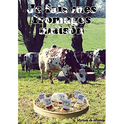 Je fais mes fromages maison (Fait à la maison t. 1)