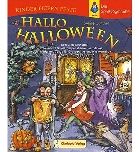 Hallo Halloween: Schaurige Kostüme, unheimliche Spiele, gespenstische Raumdekos, coole Lieder und Tänze für Gruselpartys und Nachtumzüge (Kinder feiern Feste - Die Spassvogelreihe) (Halloween Hallo Cd)