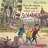Wenn der geheime Park erwacht, nehmt euch vor Schabalu in Acht: 2 CDs - Oliver Scherz