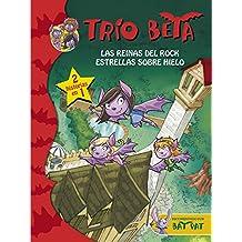 Trío Beta 5-6. Las Reinas Del Rock Y Estrellas Sobre Hielo (BAT PAT TRIO BETA)