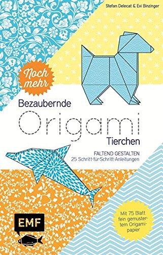 Noch mehr bezaubernde Origami-Tierchen: Faltend gestalten - 25 Schritt-für-Schritt-Anleitungen - Mit 75 Blatt fein gemustertem Origamipapier