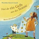 Hol dir ein Gelb aus der Sonne: Meine allerschönsten Lieder