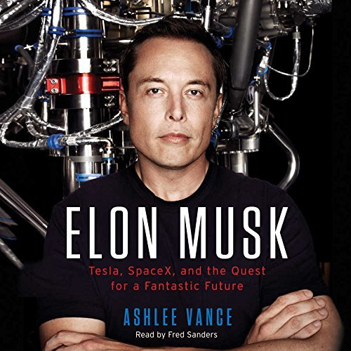Elon Musk: Tesla, SpaceX, and the Quest for a Fantastic Future by Ashlee Vance (2015-05-19)